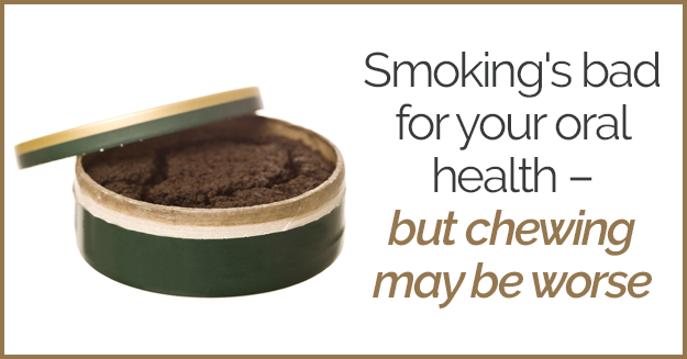 container of chewing tobacco with the words, Smoking's bad for your oral health but chewing may be worse